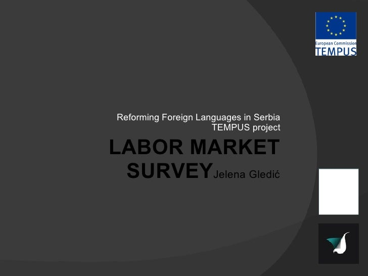 Reforming Foreign Languages in Serbia TEMPUS project LABOR MARKET SURVEY Jelena Gledić