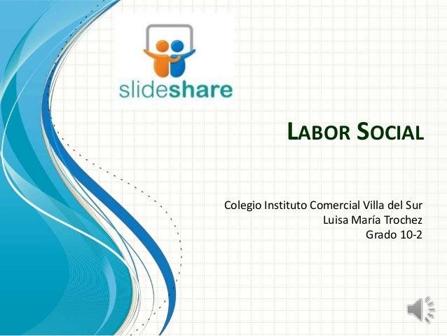 LABOR SOCIAL Colegio Instituto Comercial Villa del Sur Luisa María Trochez Grado 10-2