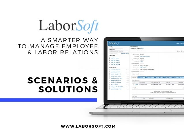 A SMARTER WAY TO MANAGE EMPLOYEE & LABOR RELATIONS WWW. LABORSOFT. COM SCENARIOS & SOLUTIONS