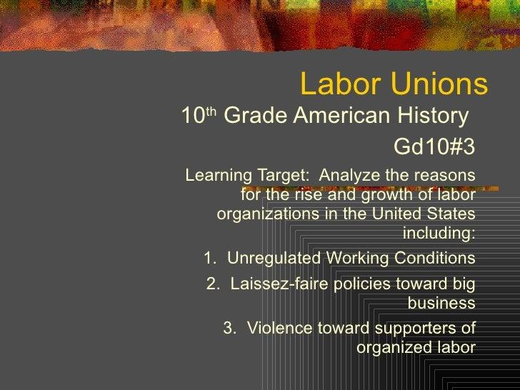 Labor Unions <ul><ul><li>10 th  Grade American History  </li></ul></ul><ul><ul><li>Gd10#3 </li></ul></ul><ul><ul><li>Learn...