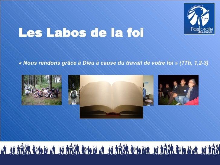 Les Labos de la foi «Nous rendons grâce à Dieu à cause du travail de votre foi» (1Th, 1,2-3)