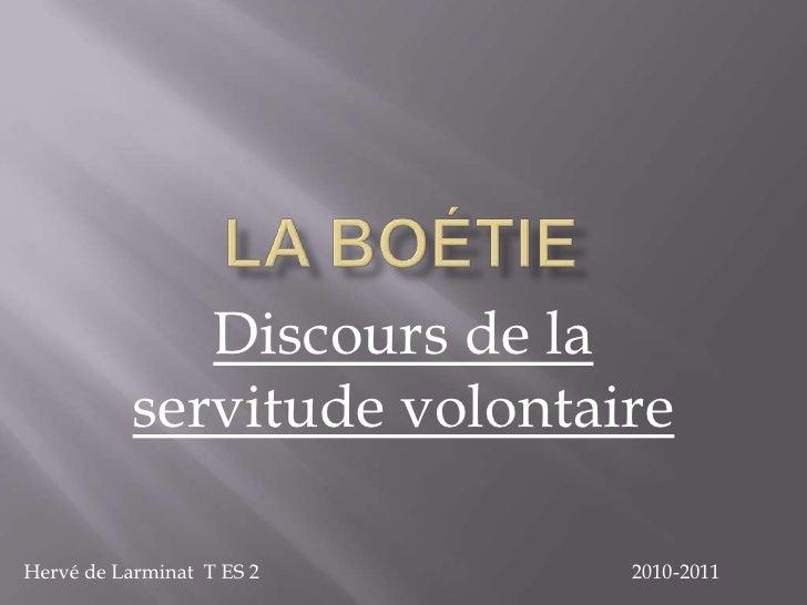 La Boétie<br />Discours de la servitude volontaire<br />Hervé de Larminat  T ES 2                                         ...