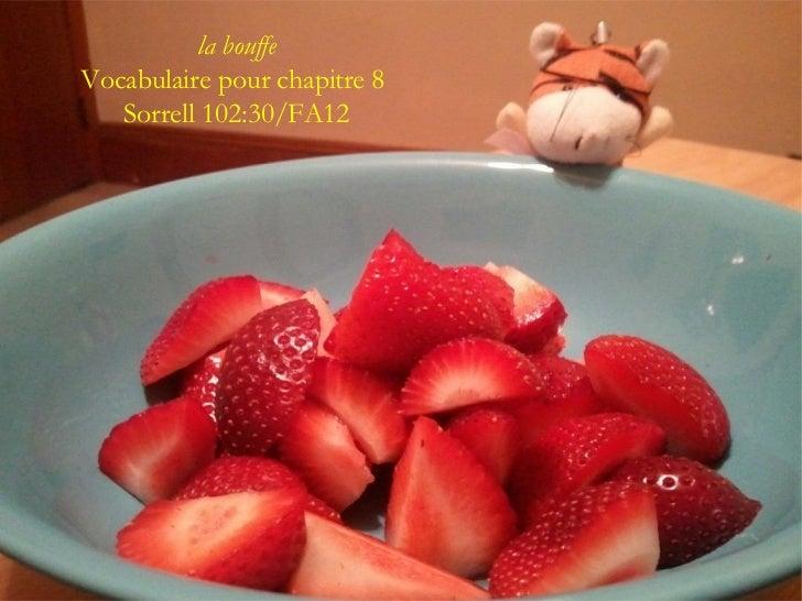 la bouffeVocabulaire pour chapitre 8   Sorrell 102:30/FA12