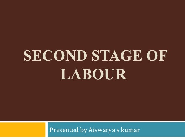 SECOND STAGE OF LABOUR Presented by Aiswarya s kumar