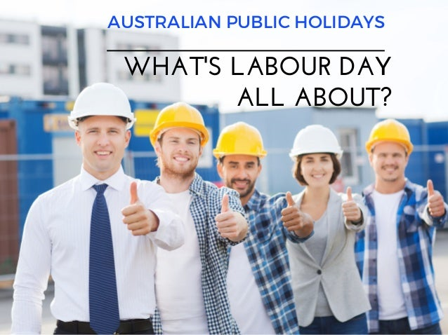 AUSTRALIAN PUBLIC HOLIDAYS WHAT'SLABOURDAY ALLABOUT?