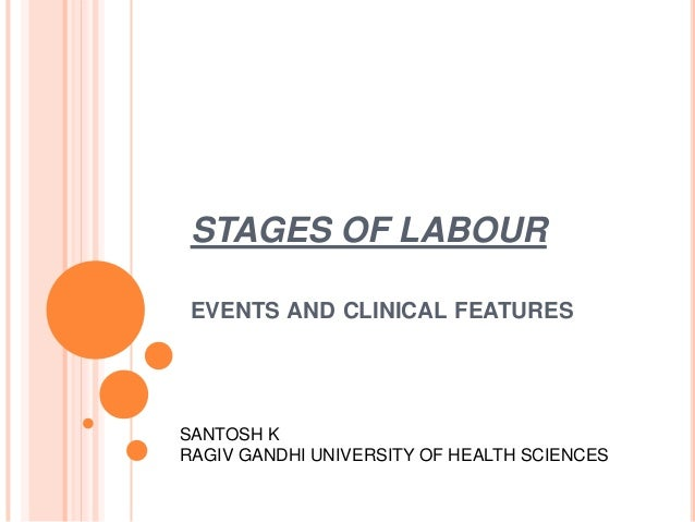 STAGES OF LABOUREVENTS AND CLINICAL FEATURESSANTOSH KRAGIV GANDHI UNIVERSITY OF HEALTH SCIENCES