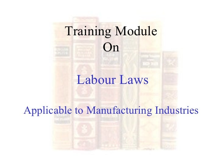 Training Module On  Labour Laws Applicable to Manufacturing Industries
