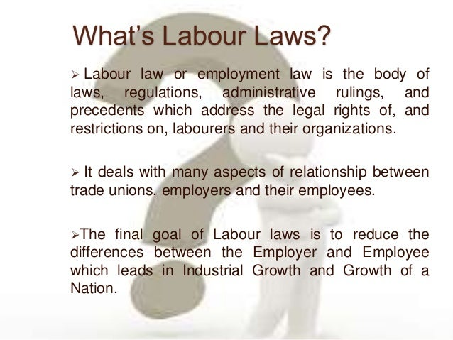 labor law An area of the law that deals with the rights of employers, employees, and labor organizations us labor law covers all facets of the legal relationship between employers, employees, and employee labor unions employers' opposition to recognizing employees' rights to organize and bargain .