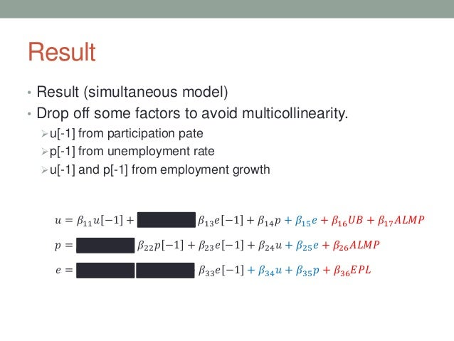 Result • Result (simultaneous model) • Drop off some factors to avoid multicollinearity. u[-1] from participation pate p...