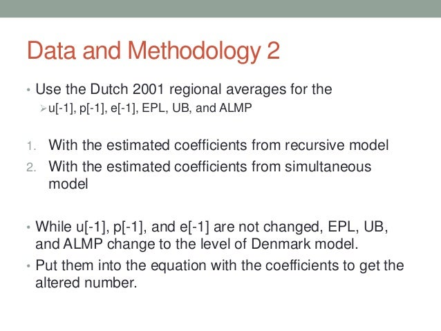 Data and Methodology 2 • Use the Dutch 2001 regional averages for the u[-1], p[-1], e[-1], EPL, UB, and ALMP 1. With the ...