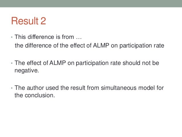 Result 2 • This difference is from … the difference of the effect of ALMP on participation rate • The effect of ALMP on pa...