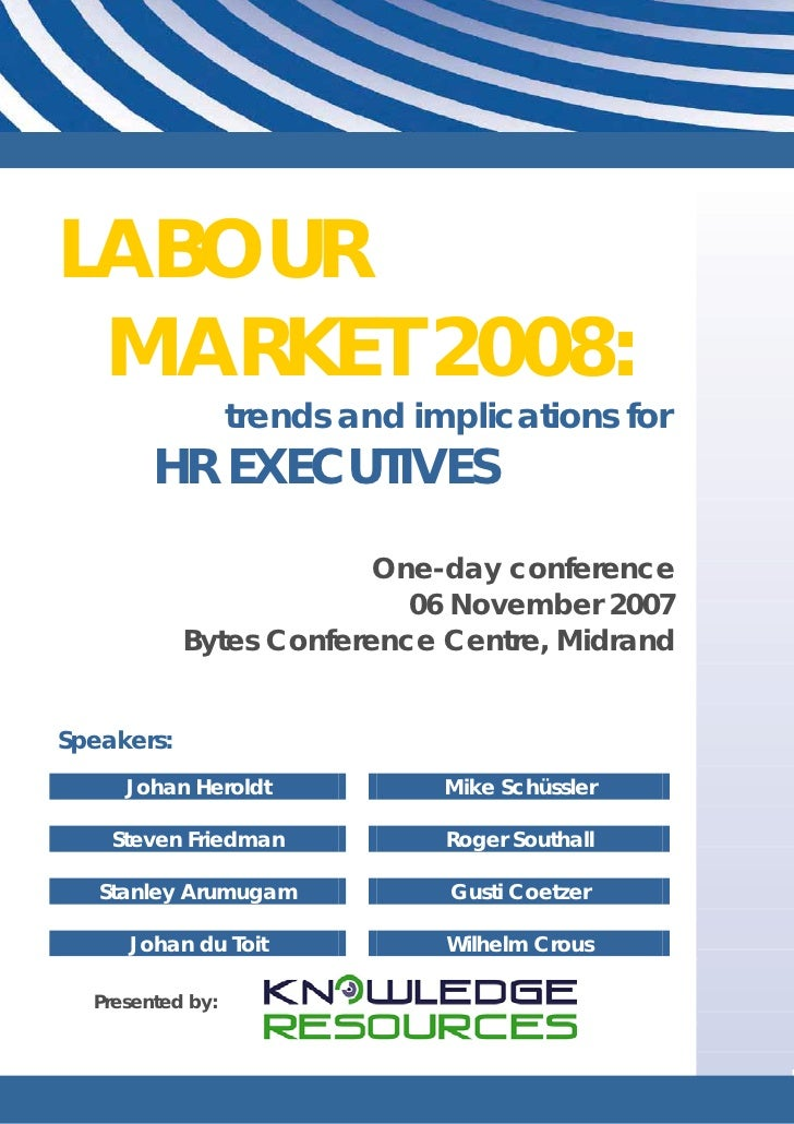 LABOUR MARKET 2008:                  trends and implications for        HR EXECUTIVES                         One-day conf...