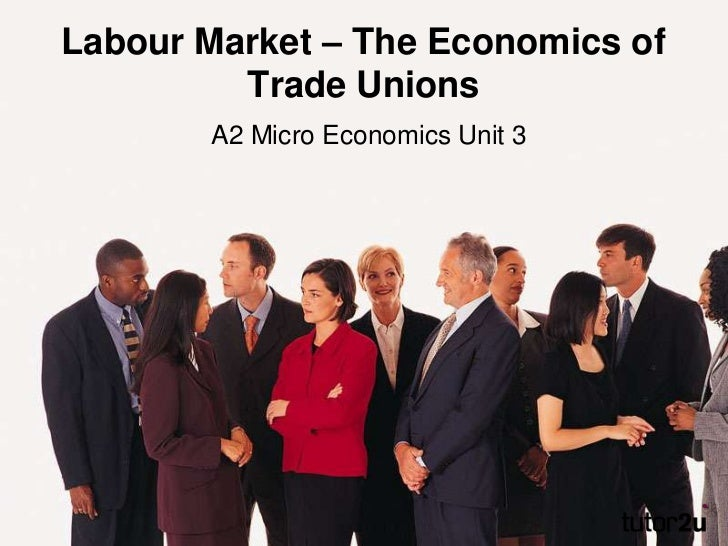 economics of labor unions essay Economic analysis of labor unions falls largely into four related categories: 1)  unions as maximizing  this essay is organized around discussions of these  topics.