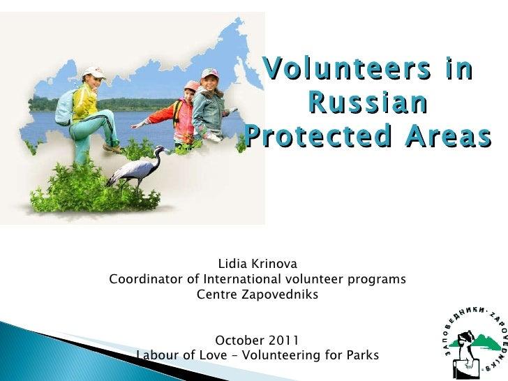 Lidia Krinova Coordinator of International volunteer programs Centre Zapovedniks October 2011 Labour of Love – Volunteerin...