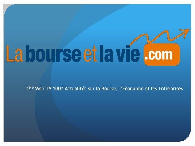 1ère Web TV 100% Actualités sur la Bourse, l'Economie et les Entreprises