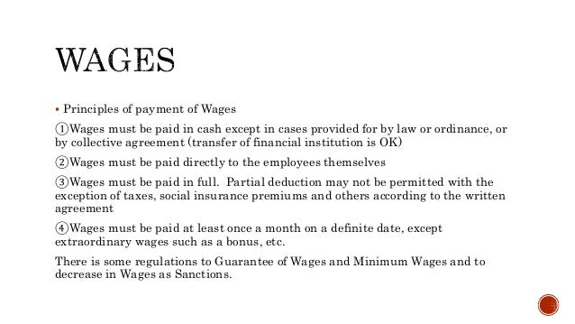  Principles of payment of Wages ①Wages must be paid in cash except in cases provided for by law or ordinance, or by colle...