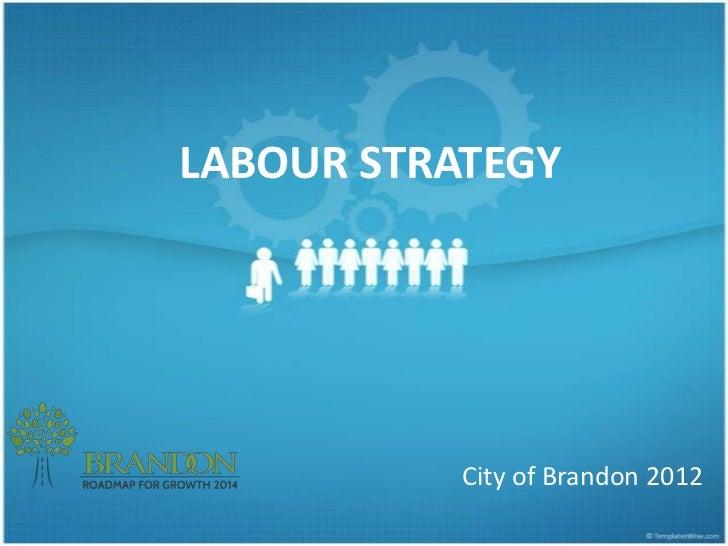 LABOUR STRATEGY           City of Brandon 2012