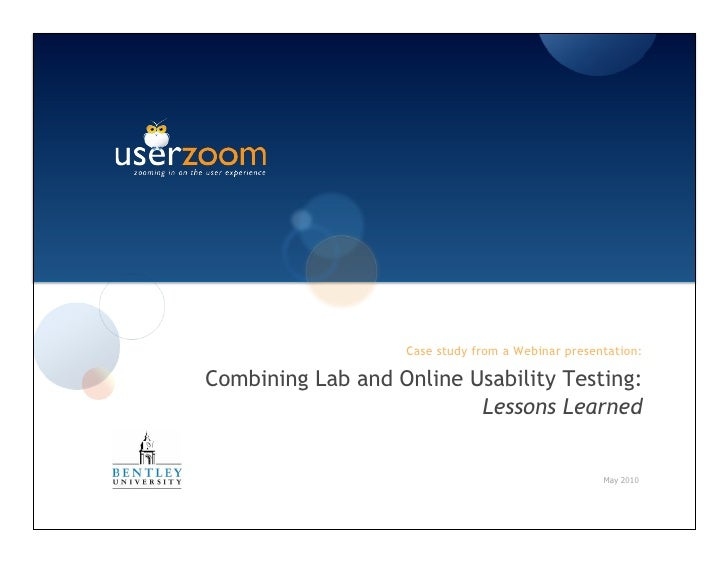 Case study from a Webinar presentation:  Combining Lab and Online Usability Testing:                           Lessons Lea...
