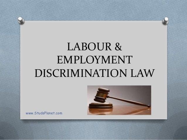LABOUR & EMPLOYMENT DISCRIMINATION LAW www.StudsPlanet.com