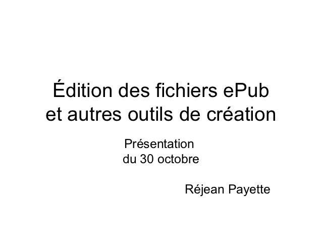 Édition des fichiers ePubet autres outils de création         Présentation         du 30 octobre                   Réjean ...