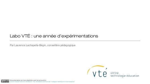 Labo VTÉ : une année d'expérimentationsPar Laurence Lachapelle-Bégin, conseillère pédagogiqueCette présentation est mise à...