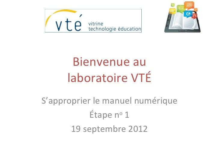 Bienvenue au      laboratoire VTÉS'approprier le manuel numérique            Étape no 1       19 septembre 2012