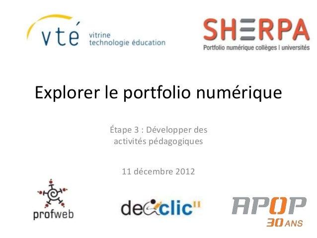 Explorer le portfolio numérique         Étape 3 : Développer des          activités pédagogiques           11 décembre 2012