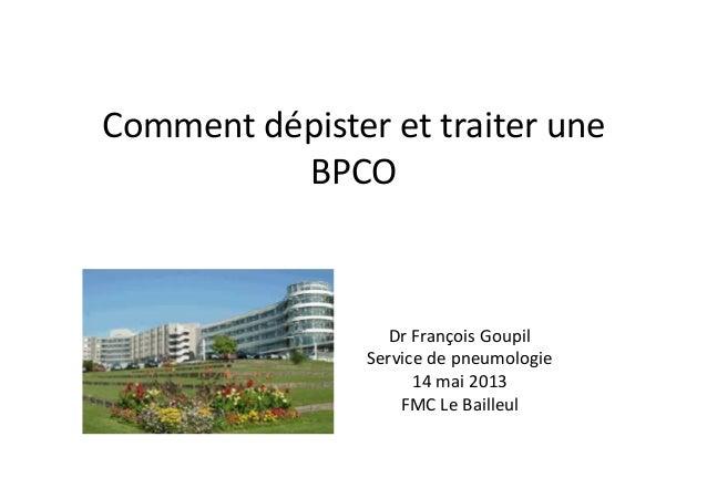 Comment dépister et traiter une BPCO  Dr François Goupil Service de pneumologie  14 mai 20...