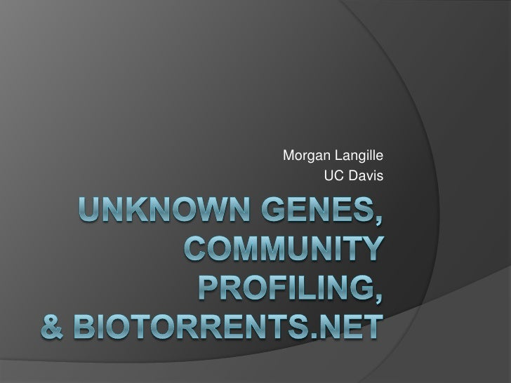 unknown genes, Community Profiling,& Biotorrents.net<br />Morgan Langille<br /> UC Davis<br />