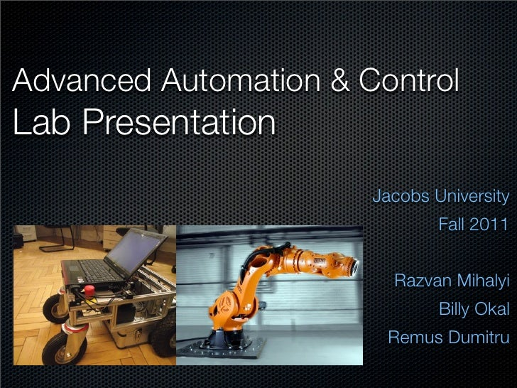 Advanced Automation & ControlLab Presentation                       Jacobs University                               Fall 2...