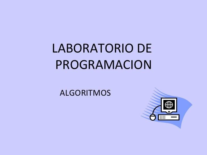 LABORATORIO DE  PROGRAMACION ALGORITMOS