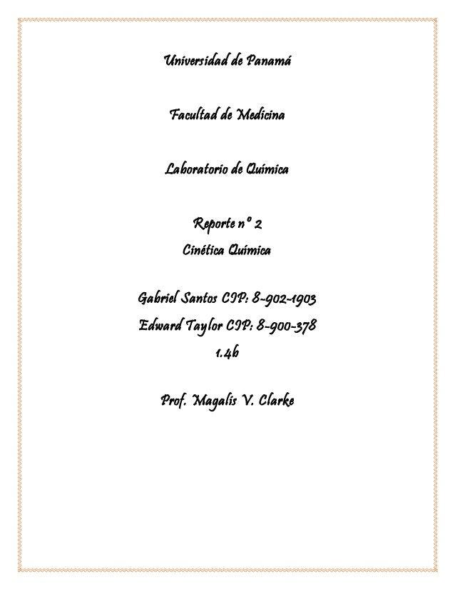 Universidad de Panamá Facultad de Medicina Laboratorio de Química Reporte nº 2 Cinética Química Gabriel Santos CIP: 8-902-...
