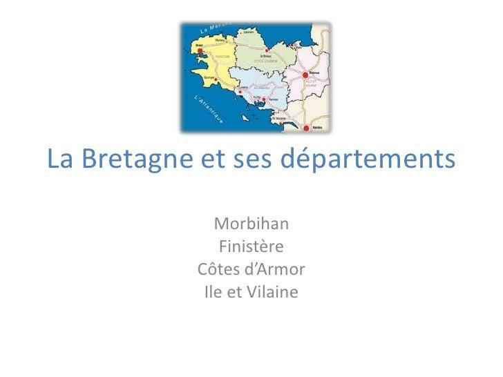 La Bretagne et ses départements<br />Morbihan<br />Finistère<br />Côtes d'Armor<br />Ile et Vilaine<br />