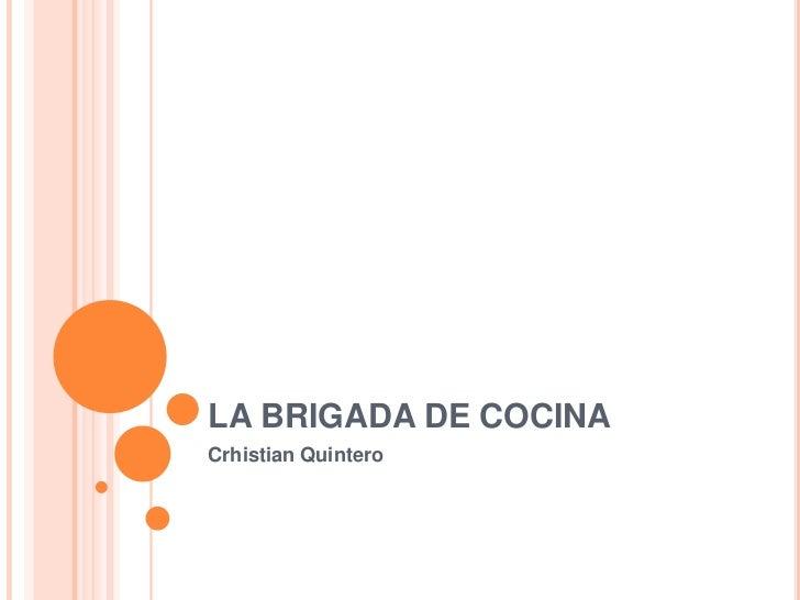 LA BRIGADA DE COCINA<br />Crhistian Quintero<br />