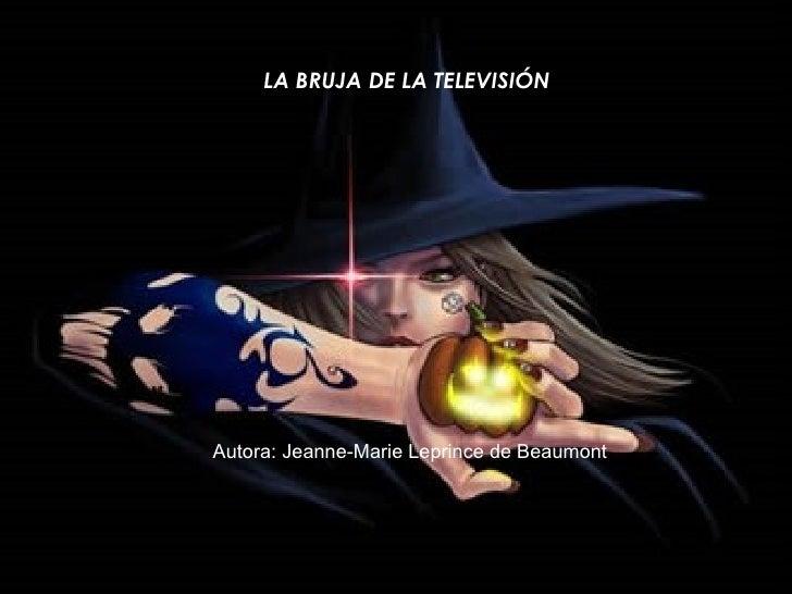 LA BRUJA DE LA TELEVISIÓN   Autora:  Jeanne-Marie Leprince de Beaumont