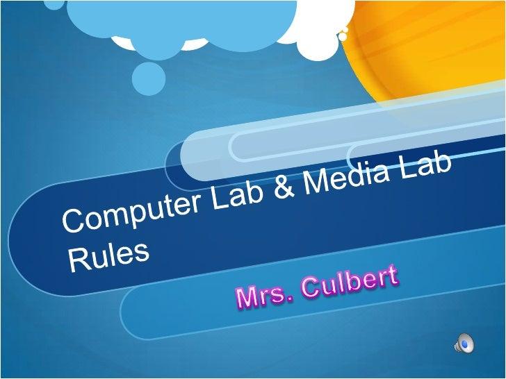 Computer Lab & Media Lab Rules<br />Mrs. Culbert<br />
