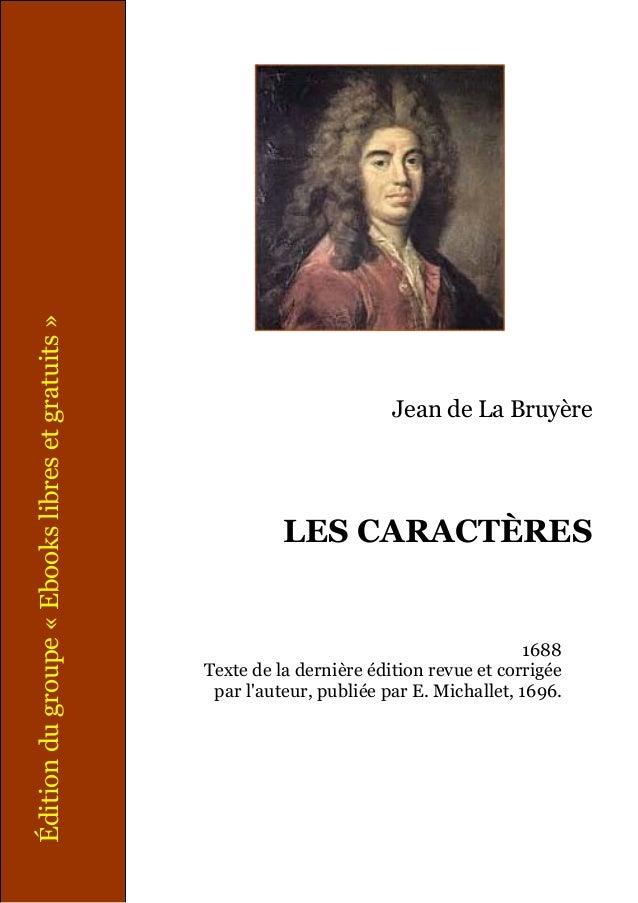 Jean de La Bruyère LES CARACTÈRES 1688 Texte de la dernière édition revue et corrigée par l'auteur, publiée par E. Michall...