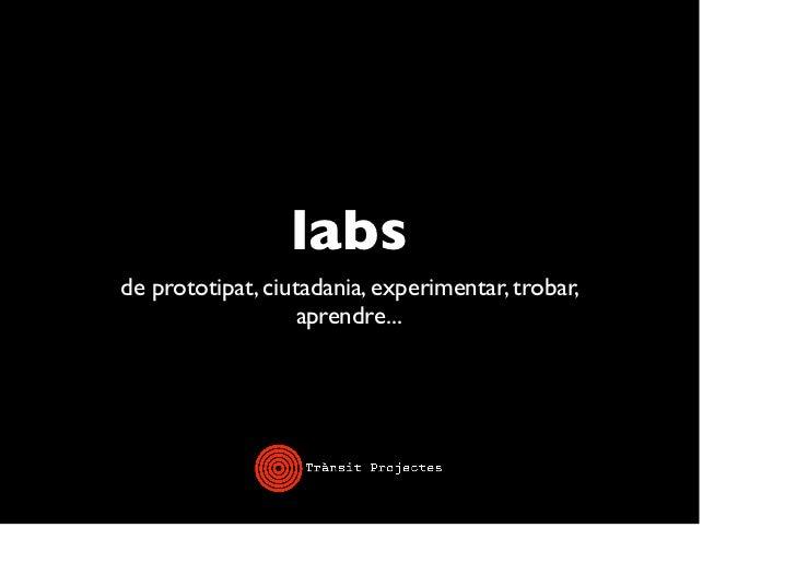 labsde prototipat, ciutadania, experimentar, trobar,                   aprendre...