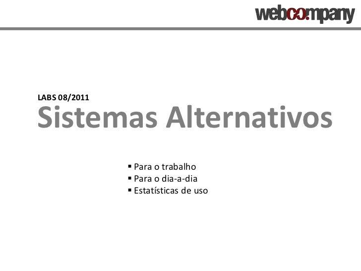 LABS 08/2011<br />Sistemas Alternativos<br /><ul><li> Para o trabalho