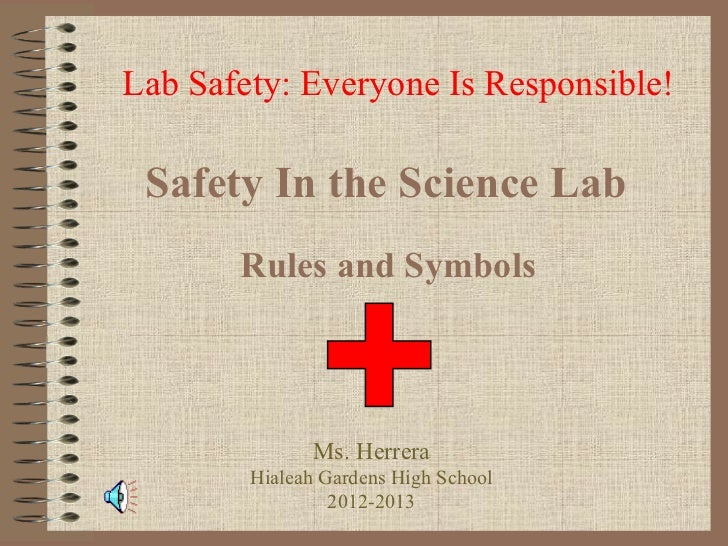 Lab Safety: Everyone Is Responsible! Safety In the Science Lab       Rules and Symbols              Ms. Herrera        Hia...