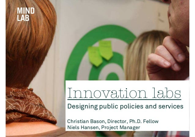 Innovation labsDesigning public policies and servicesChristian Bason, Director, Ph.D. FellowNiels Hansen, Project Manager