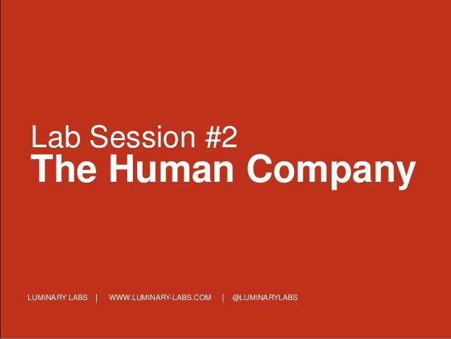 LUMINARY LABS WWW.LUMINARY-LABS.COM @LUMINARYLABS Lab Session #2 The Human Company