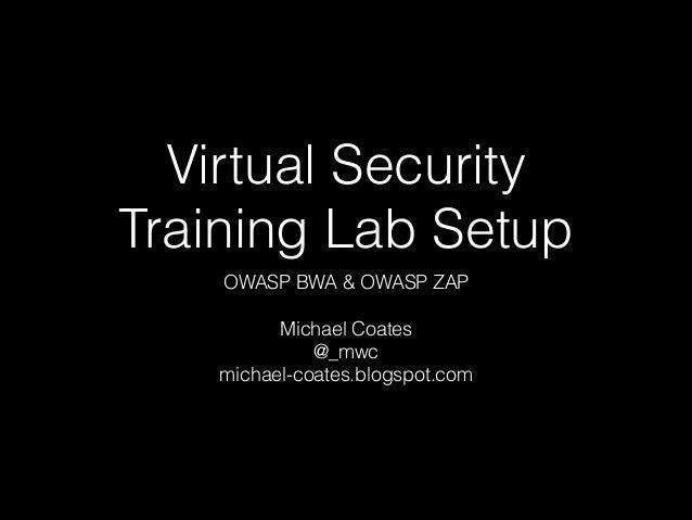 Virtual Security Training Lab Setup OWASP BWA & OWASP ZAP !  Michael Coates @_mwc michael-coates.blogspot.com