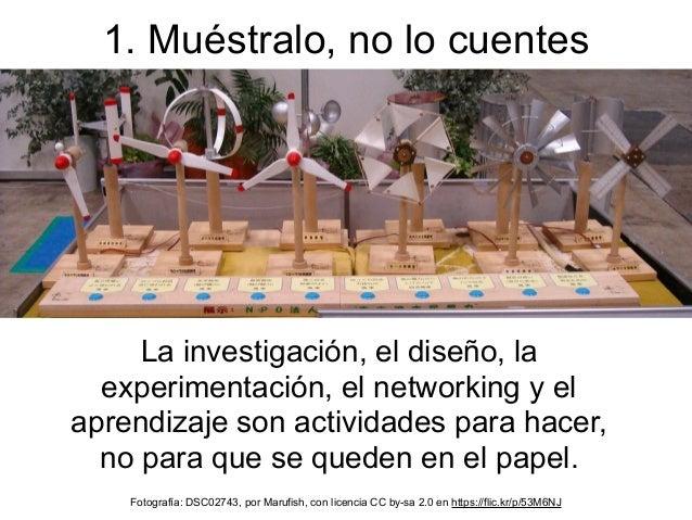 La investigación, el diseño, la experimentación, el networking y el aprendizaje son actividades para hacer, no para que se...