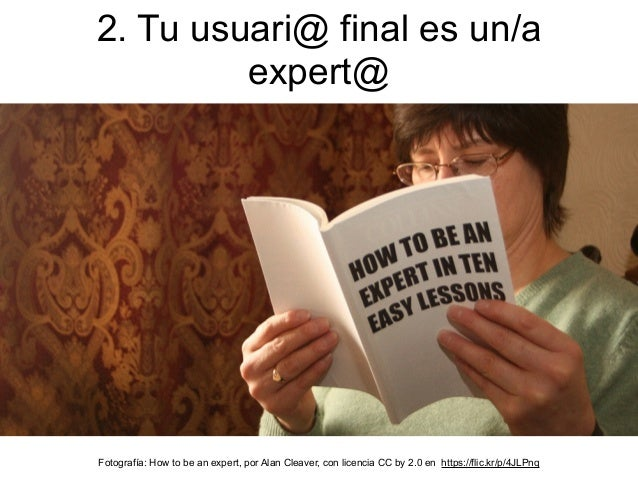 2. Tu usuari@ final es un/a expert@ Fotografía: How to be an expert, por Alan Cleaver, con licencia CC by 2.0 en https://f...