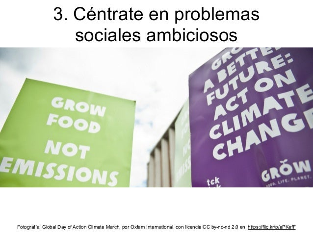 3. Céntrate en problemas sociales ambiciosos Fotografía: Global Day of Action Climate March, por Oxfam International, con ...