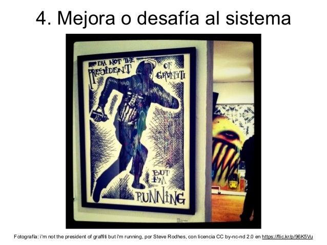 4. Mejora o desafía al sistema Fotografía: i'm not the president of graffiti but i'm running, por Steve Rodhes, con licenc...