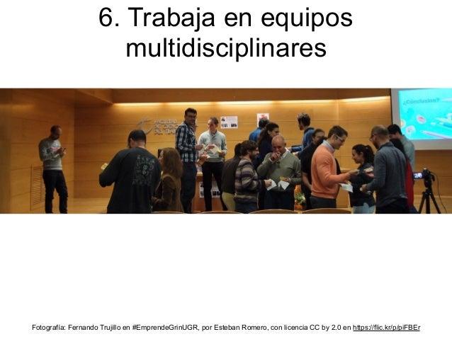 6. Trabaja en equipos multidisciplinares Fotografía: Fernando Trujillo en #EmprendeGrinUGR, por Esteban Romero, con licenc...