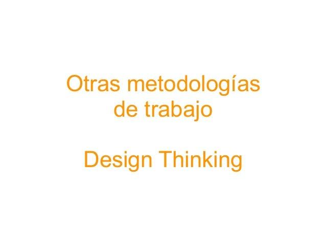 Otras metodologías de trabajo Design Thinking