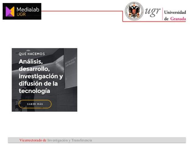 Vicerrectorado de Investigación y Transferencia medialab@ugr.es @medialabugr